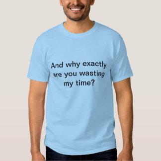 Pourquoi perdez-vous mon temps ? t-shirts