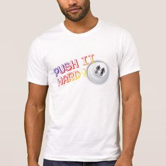 Poussez-le dur t-shirt