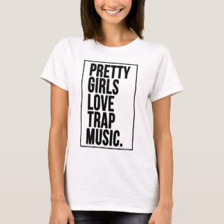 Pretty Girls Love Trap Music T-shirt