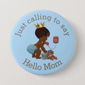 Prince ethnique Calling pour dire bonjour la maman Badges