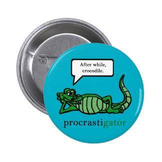 Procrastigator (ensuite tandis que, crocodile) pin's