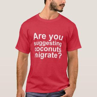 Proposez-vous que les noix de coco émigrent ? t-shirt