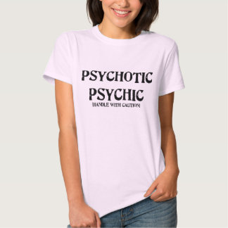 Psychique psychotique (femme) t-shirts