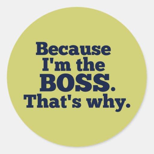 Puisque je suis le patron, c'est pourquoi adhésif rond