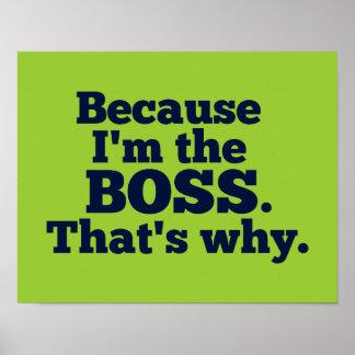 Puisque je suis le patron, c'est pourquoi posters