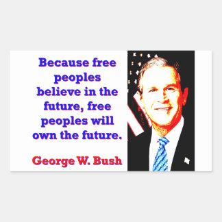 Puisque les peuples libres croient - G W Bush Sticker Rectangulaire