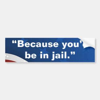 """""""Puisque vous seriez en prison. """" Autocollant De Voiture"""