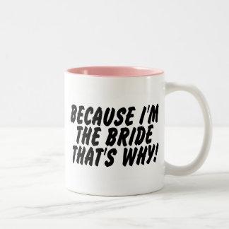 Puisqu'Im la jeune mariée qui est pourquoi Mug Bicolore