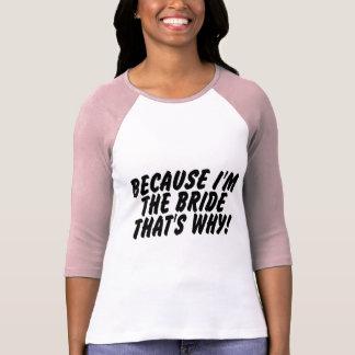Puisqu'Im la jeune mariée qui est pourquoi T-shirt