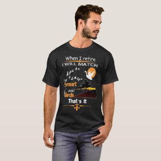Quand je me retire j'assortirai le T-shirt
