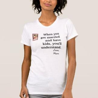 Quand vous vous mariez et avez des enfants, vous… t-shirts