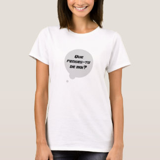 Que penses-TU de moi ?  Que pensez-vous de moi ? T-shirt