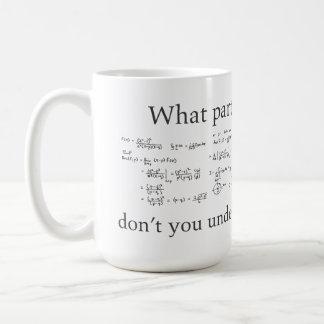 Quelle partie ne comprenez-vous pas ? Maths nerd Mug Blanc