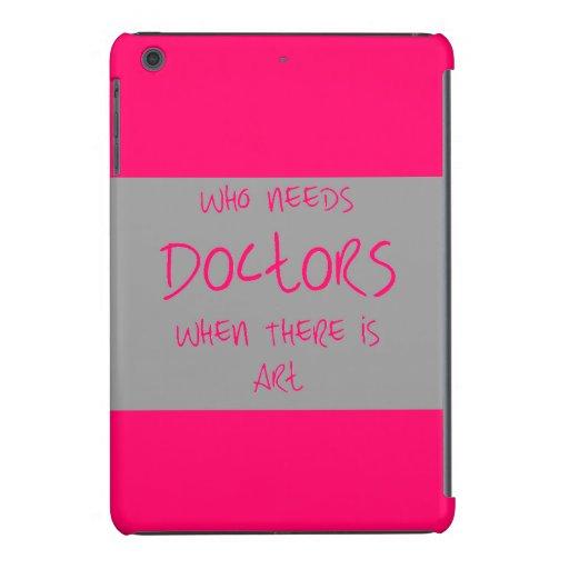 Qui a besoin d'un docteur quand. Mini cas d'Ipad Coque iPad Mini