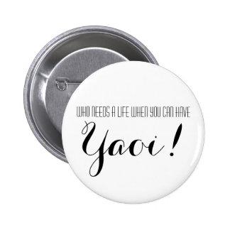 Qui a besoin d'une vie où vous pouvez avoir Yaoi Badge