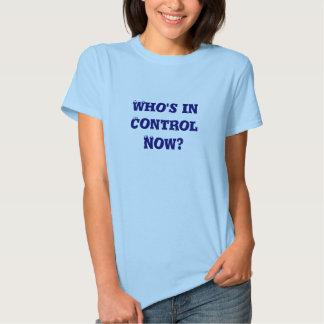 Qui est dans le contrôle maintenant ? t-shirts