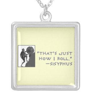"""""""Qui est juste comment je roule. """" ---Sisyphus Pendentif Carré"""