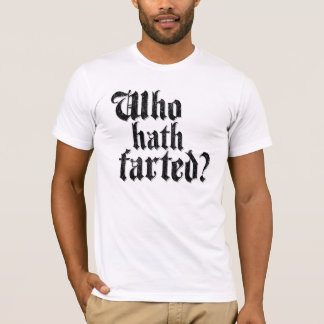 Qui Hath a-t-il pété ? T-shirt