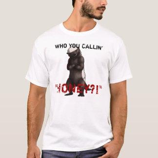 """Qui vous miel de Callin ""? ! """" T-shirt de Ratel"