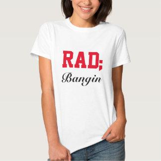 Rad ; Bangin T-shirt