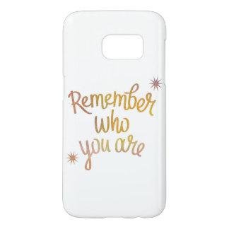 """""""Rappelez-vous qui vous êtes"""" cas de téléphone de Coque Samsung Galaxy S7"""