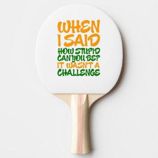Raquette De Ping Pong Quand est-ce que j'ai dit combien stupide pouvez
