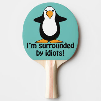 Raquette Tennis De Table Je suis entouré par des idiots ! Pingouin drôle