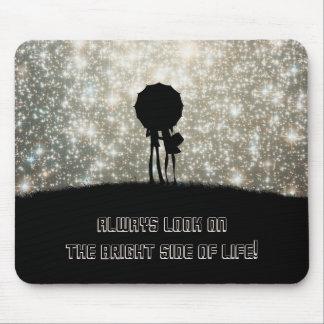 Regardez toujours du bon côté de la vie ! tapis de souris