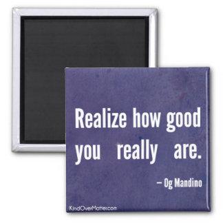 Rendez-vous compte combien bon vous êtes vraiment magnet carré