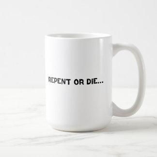 Repentissez-vous ou mourez… l'extrémité est près mug