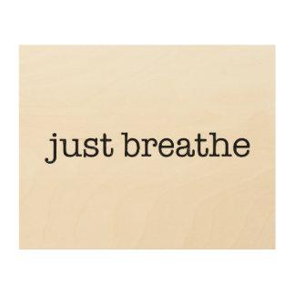 Respirez juste impression sur bois