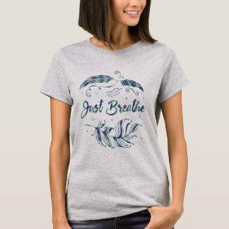 Respirez juste la citation - le T-shirt des femmes
