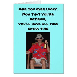 Retraite - êtes vous toujours chanceux. Maintenant Carte De Vœux