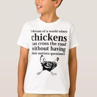 Rêve d'un monde où les poulets peuvent traverser t-shirt