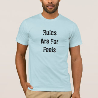 RulesAre ForFools T-shirt