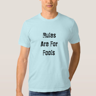 RulesAre ForFools T-shirts