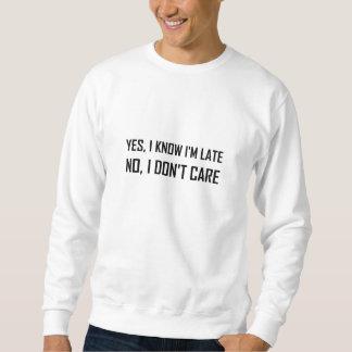 Sachez oui tard ne s'inquiètent pas sweatshirt
