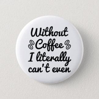 Sans café je ne peux pas littéralement même pin's