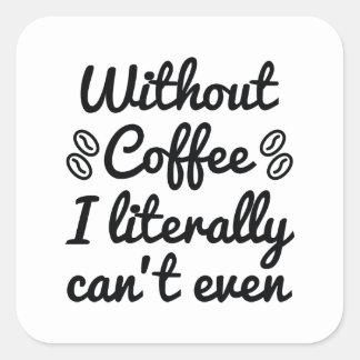 Sans café je ne peux pas littéralement même sticker carré