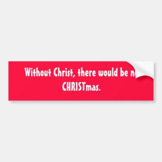 Sans Christ, il n'y aurait aucun Noël Autocollant De Voiture