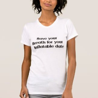 Sauvez votre souffle pour votre date gonflable t-shirt