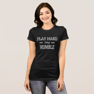 Séjour dur de jeu humble t-shirt