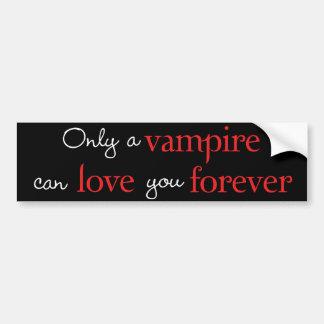 Seulement un vampire peut vous aimer pour toujours autocollant de voiture
