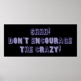 Shhh ! N'encouragez pas le fou ! Posters