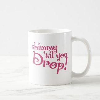 Shimmy jusqu'à ce que vous vous laissiez tomber mug