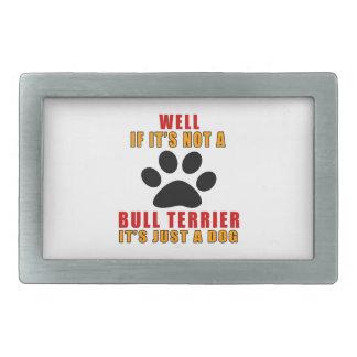 Si ce n'est pas BULL-TERRIER c'est juste un chien Boucle De Ceinture Rectangulaire