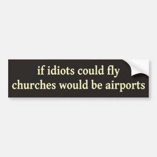 Si les idiots pourraient voler, les églises seraie autocollant pour voiture