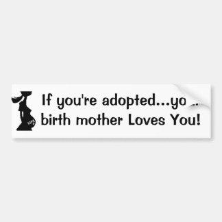 Si vous êtes adoptés… vos amours de mère autocollant pour voiture