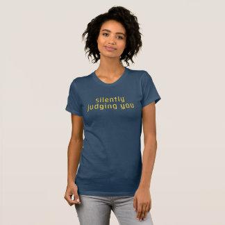 Silencieusement jugement de vous t-shirt