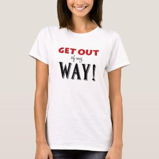 Sortez de ma manière (les femmes) t-shirt